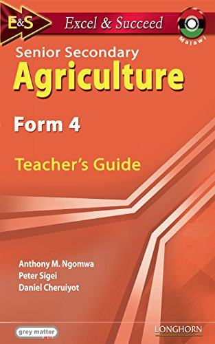 Excel and Succeed: Senior Secondary Agriculture: Form 4: Teacher's Guide (English Edition) por Peter Sigei