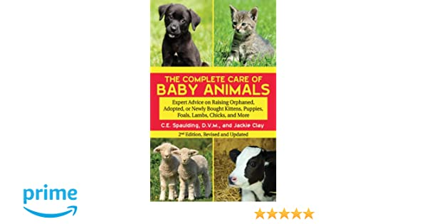 The Complete Care Of Baby Animals Expert Advice On Raising Orphaned