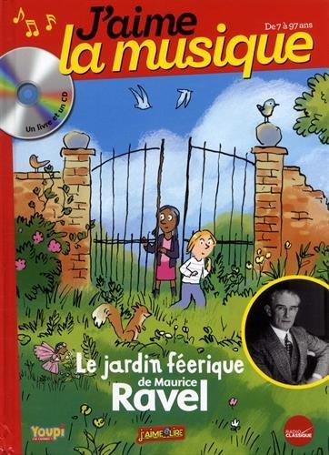 J'aime la musique : Le jardin féerique de Maurice Ravel (Livre CD)