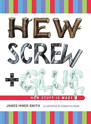 [Hew, Screw, and Glue: How Stuff Is Made] (By: James Innes-Smith) [published: May, 2009]