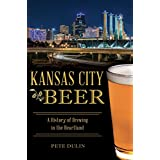 Kansas City Beer: A History of Brewing in the Heartland (American Palate) (English Edition)