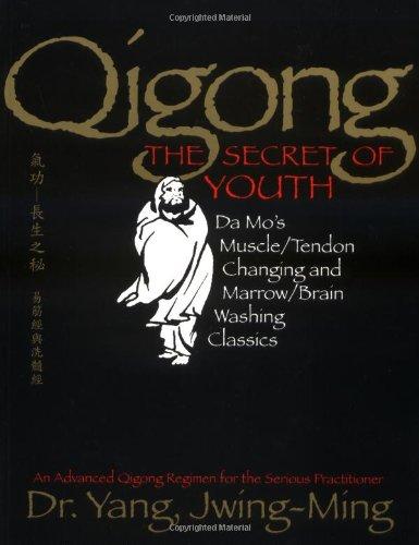 Qigong, The Secret of Youth: Da Mo's Muscle/Tendon Changing and Marrow/Brain Washing Classics: Da Mo's Muscle/tendon and Marrow/brain Washing Classics por Jwing-Ming Yang
