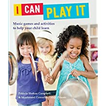 I Can Play It: Music games and activities to help your child learn by Patricia Shehan Campbell (2015-10-01)