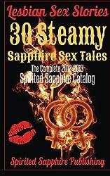 Lesbian Sex Stories: 30 Steamy Sapphire Sex Tales (The Complete 2012-2013 Spirited Sapphire Catalog): Lesbian Sex Stories