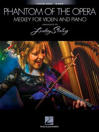 Phantom Of The Opera: Medley For Violin & Piano - Arranged by Lindsey Stirling by Stirling, Lindsey (12/7/2012)