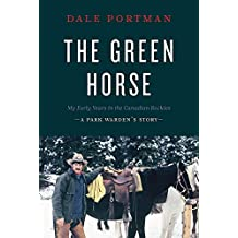 The Green Horse: My Early Years in the Canadian Rockies – A Park Warden's Story