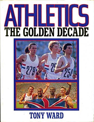 Athletics: The Golden Decade por Tony Ward