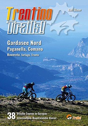 Trentino Trails!: 38 Mountainbike Touren im Norden des Gardasees, Paganella, Comano Terme, Rovereto, Terlago, Trento (TrailsBOOK / Mountainbike-Guides für Singletrail-Fans)