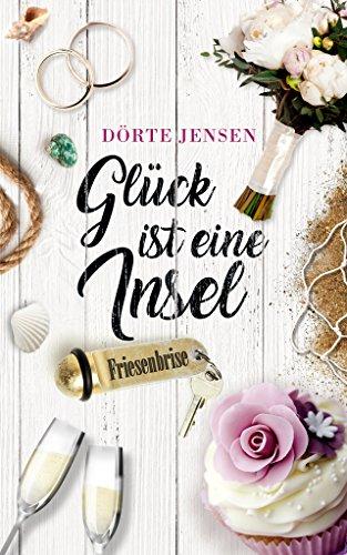 Buchseite und Rezensionen zu 'Glück ist eine Insel: Mörderische Friesenhochzeit (Friesenbrise 10)' von Dörte Jensen