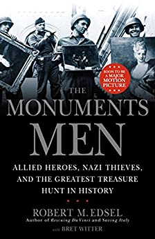 The Monuments Men: Allied Heroes, Nazi Thieves, and the Greatest Treasure Hunt in History (English Edition) von [Edsel, Robert M.]