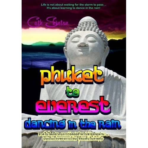 PHUKET to EVEREST - Dancing in the Rain by Cath Shinton (2014-10-05)