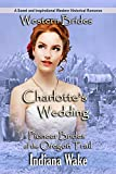 Western Romance: Charlotte's Wedding: A Sweet and Inspirational Western Historical Romance  (Pioneer Brides of the Oregon Trail Book 5)