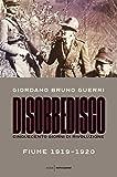 Disobbedisco: Cinquecento giorni di rivoluzione Fiume 1919-1920