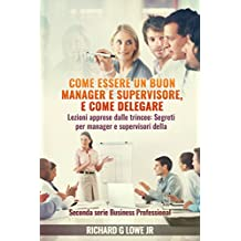 Come essere un buon manager e supervisore, e come delegare (Italian Edition)