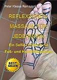 REFLEXZONEN-MASSAGE FÜR JEDERMANN: Ein Selfie Lehrbuch mit Fuß- und Handreflexzonen