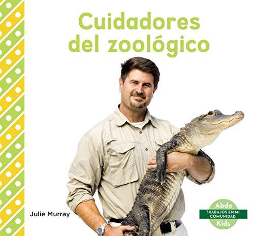 Cuidadores del zoológico / Zookeepers (Trabajos En Mi Comunidad) por Julie Murray