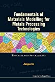 [(Fundamentals of Materials Modelling for Metals Processing Technologies : Theories and Applications)] [By (author) Jianguo Lin] published on (May, 2015)
