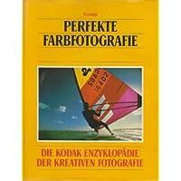 Perfekte Farbfotografie - Aus der Serie: Die Kodak Enzyklopädie der kreativen Fotografie