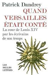 Quand Versailles était conté... La cour de Louis XIV par les écrivains de son temps