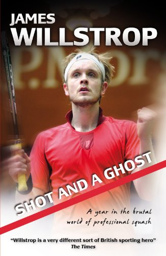 Shot and a Ghost: a year in the brutal world of professional squash (English Edition) por James Willstrop