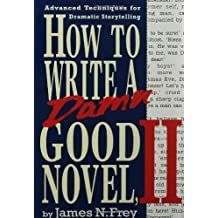 How to Write a Damn Good Novel, II: Advanced Techniques For Dramatic Storytelling by James N. Frey (1994-03-15)