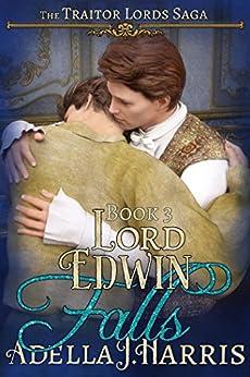 Lord Edwin Falls (The Traitor Lords Saga Book 3) by [Harris, Adella J.]