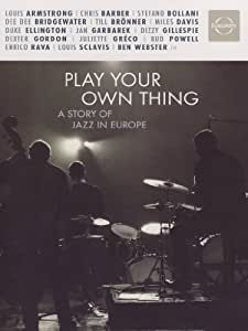 Play Your Own Thing: Story Of Jazz In Europe [UK Import]