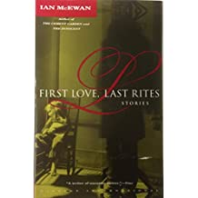 First Love, Last Rites - Stories: Homemade; Solid Geometry; Last Day of Summer; Cocker at the Theatre; Butterflies; Conversation with a Cupboard Man; First Love, Last Rites; Disguises