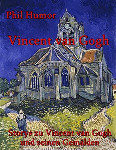 Vincent van Gogh: Storys zu Vincent van Gogh und seinen Gemälden