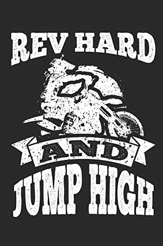 Rev Hard and Jump High: 120 Blank Lined Pages Softcover Notes Journal, College Ruled Composition Notebook, 6x9 Funny Dirt Bike Quote Design Cover (Dirt Bikes, Band 3)