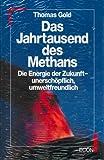 Das Jahrtausend des Methans - Die Energie der Zukunft - unerschöpflich, umweltfreundlich - Thomas Gold