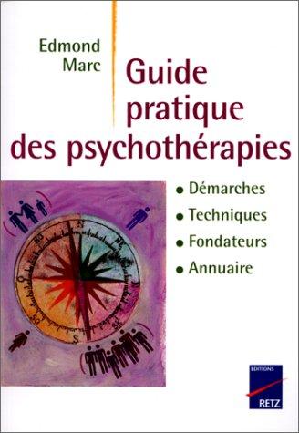Guide des psychothérapies : Démarches, techniques, fondateurs, annuaire