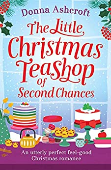 The Little Christmas Teashop of Second Chances: An utterly perfect feel good Christmas romance by [Ashcroft, Donna]