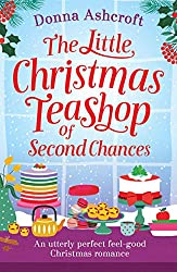 The Little Christmas Teashop of Second Chances: An utterly perfect feel good Christmas romance
