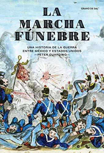 La marcha fúnebre: Una historia de la guerra entre México y Estados Unidos