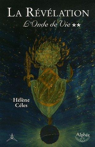 L'onde de vie : Tome 2, La révélation par Hélène Céles