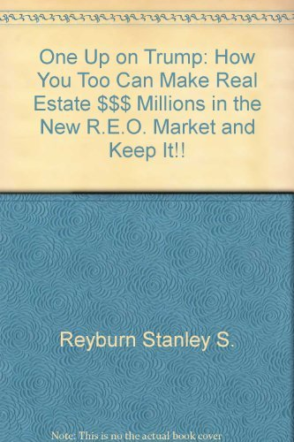 one-up-on-trump-how-you-too-can-make-real-estate-millions-in-the-new-reo-market-and-keep-it-by-steph