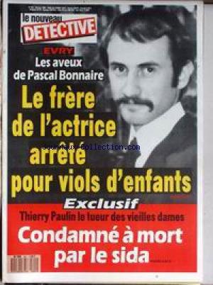 NOUVEAU DETECTIVE (LE) [No 341] du 30/03/1989 - EVRY - LES AVEUX DE PASCAL BONNAIRE - LE FRERE DE L'ACTRICE ARRETE POUR VIOLS D'ENFANTS - THIERRY PAULIN LE TUEUR DES VIEILLES DAMES - CONDAMNE A MORT PAR LE SIDA.