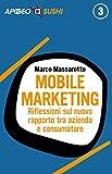 Mobile marketing: Riflessioni sul nuovo rapporto tra azienda e consumatore (Web marketing Vol. 35)