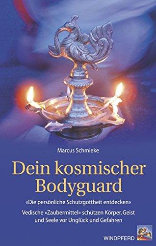 Dein kosmischer Bodyguard: Die persönliche Schutzgottheit entdecken. Vedische 'Zaubermittel' schützen Körper, Geist und Seele vor Unglück und...