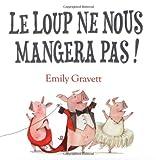 Le loup ne nous mangera pas ! / Emily Gravett | GRAVETT, Emily. Auteur