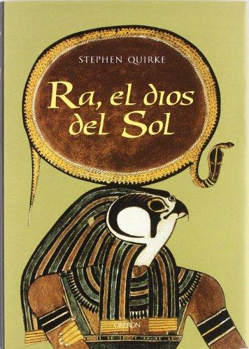 Ra, el dios del sol: La adoración en el antiguo Egipto (Historia) por Stephen Quirke