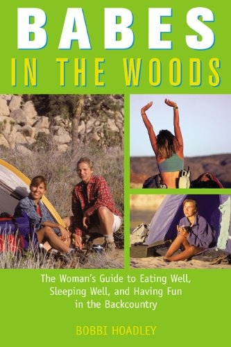 Babes in the Woods: The Woman's Guide to Eating Well, Sleeping Well, and Having Fun in the Backcountry -
