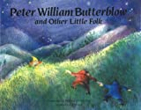 Peter William Butterblow: And Other Little Folk