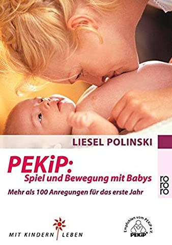 PEKiP: Spiel und Bewegung mit Babys: Mehr als 100 Anregungen für das erste Jahr (Mit Kindern leben)