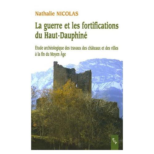 La guerre et les fortifications du Haut-Dauphiné : Etude archéologique des travaux des châteaux et des villes à la fin du Moyen Age