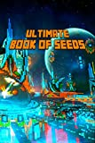 Ultimate Book of Seeds: Discover All Unbelievable Worlds The Game Has to Offer! The Masterpiece for all Minecrafters! (The Ultimate Book For Minecrafters)