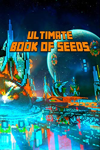 Ultimate Book of Seeds: Discover All Unbelievable Worlds The Game Has to Offer! The Masterpiece for all Minecrafters! (The Ultimate Book For Minecrafters, Band 1) -