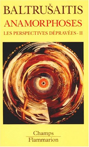 LES PERSPECTIVES DEPRAVEES. Tome 2, Anamorphoses