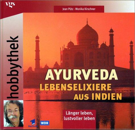 Hobbythek: Ayurveda - Lebenselixiere aus Indien - heilende Gewürze - typgerechte Küche - entspannende Massagen - individuelle Körperpflege